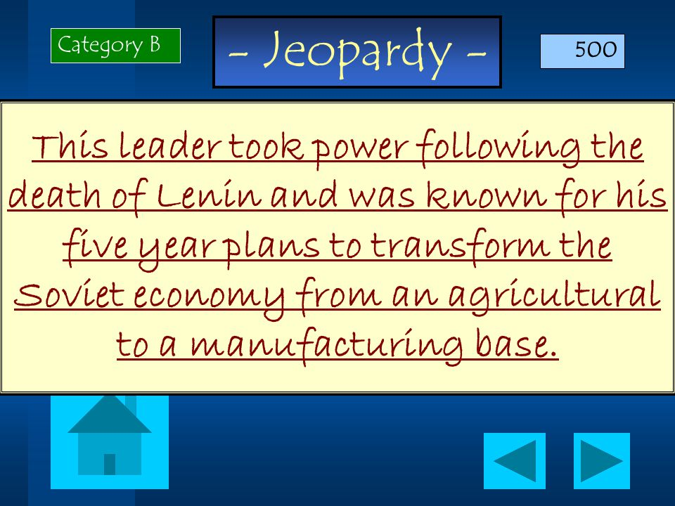 - Jeopardy - This leader took power following the death of Lenin and was known for his five year plans to transform the Soviet economy from an agricultural to a manufacturing base.