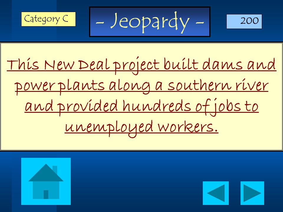 - Jeopardy - This New Deal project built dams and power plants along a southern river and provided hundreds of jobs to unemployed workers.