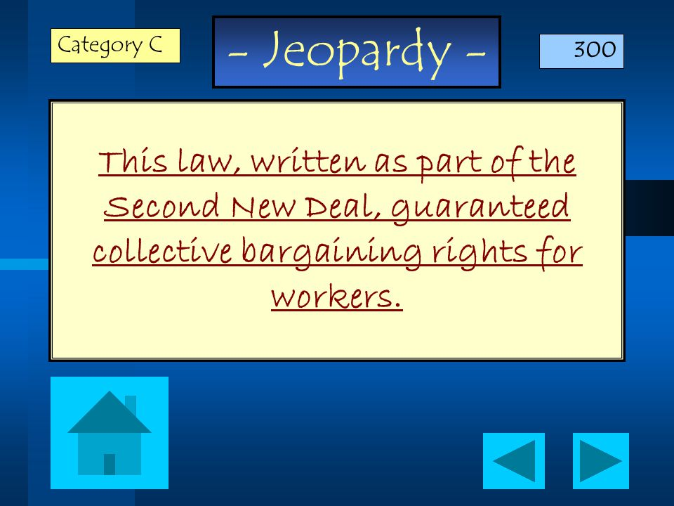 - Jeopardy - This law, written as part of the Second New Deal, guaranteed collective bargaining rights for workers.