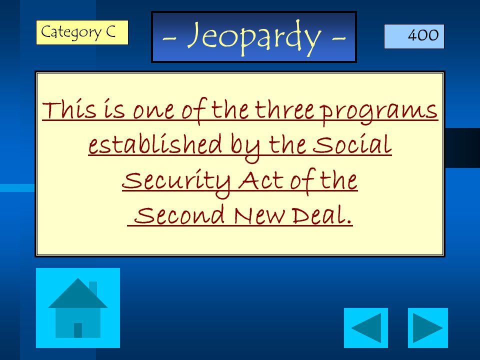- Jeopardy - This is one of the three programs established by the Social Security Act of the Second New Deal.
