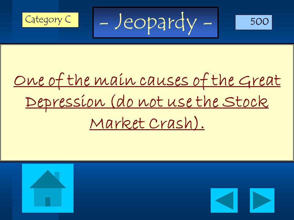 - Jeopardy - One of the main causes of the Great Depression (do not use the Stock Market Crash).