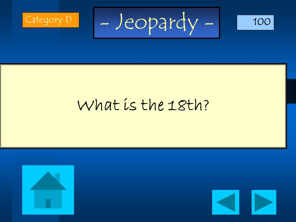 - Jeopardy - What is the 18th Category D 100