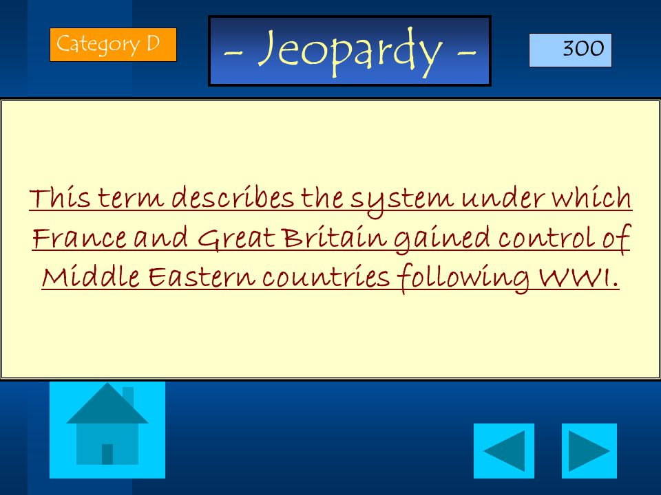- Jeopardy - This term describes the system under which France and Great Britain gained control of Middle Eastern countries following WWI.