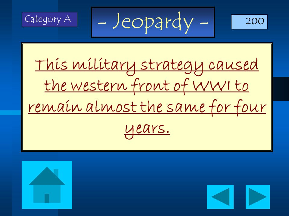 - Jeopardy - This military strategy caused the western front of WWI to remain almost the same for four years.