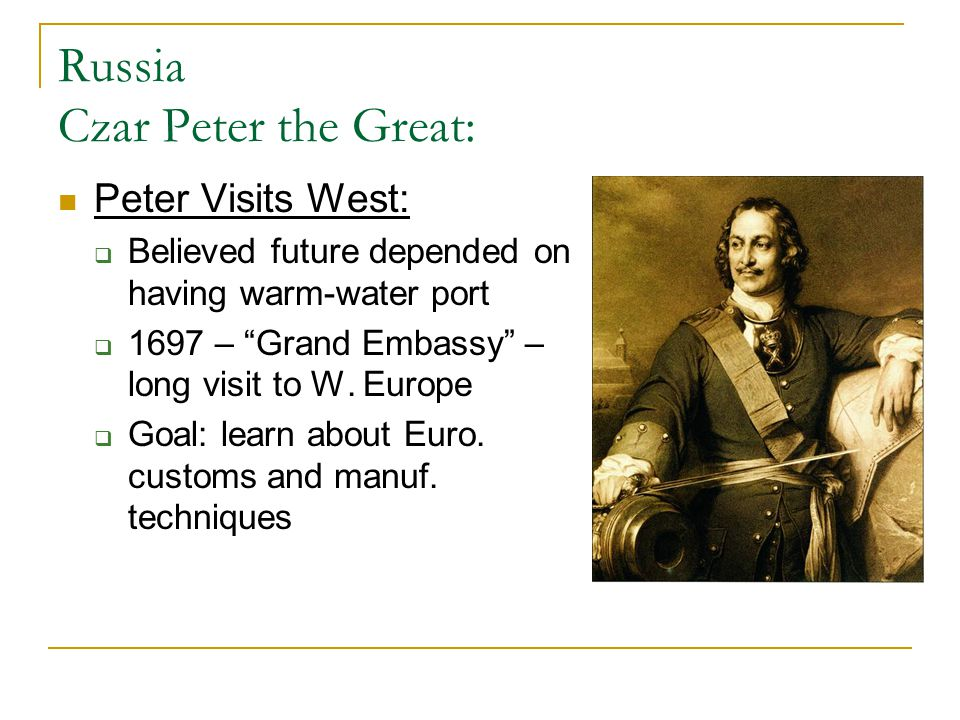 """Russia Czar Peter the Great: Peter Visits West:  Believed future depended on having warm-water port  1697 – """"Grand Embassy"""" – long visit to W. Europ"""