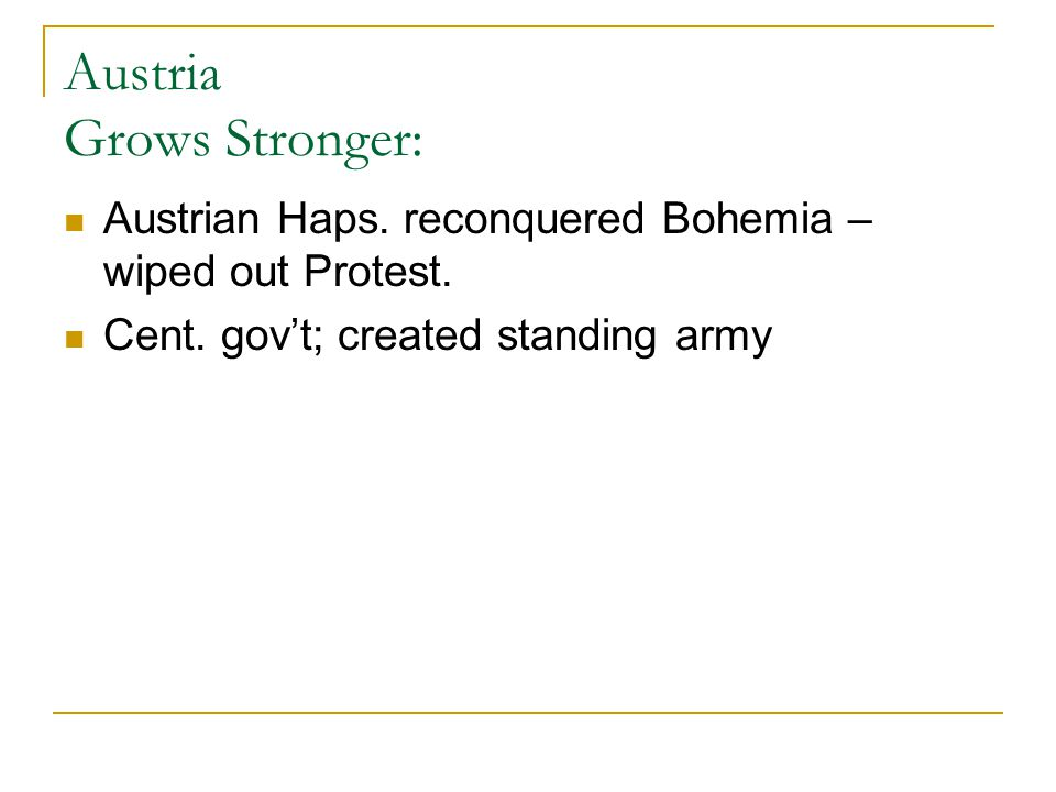 Austria Grows Stronger: Austrian Haps. reconquered Bohemia – wiped out Protest. Cent. gov't; created standing army
