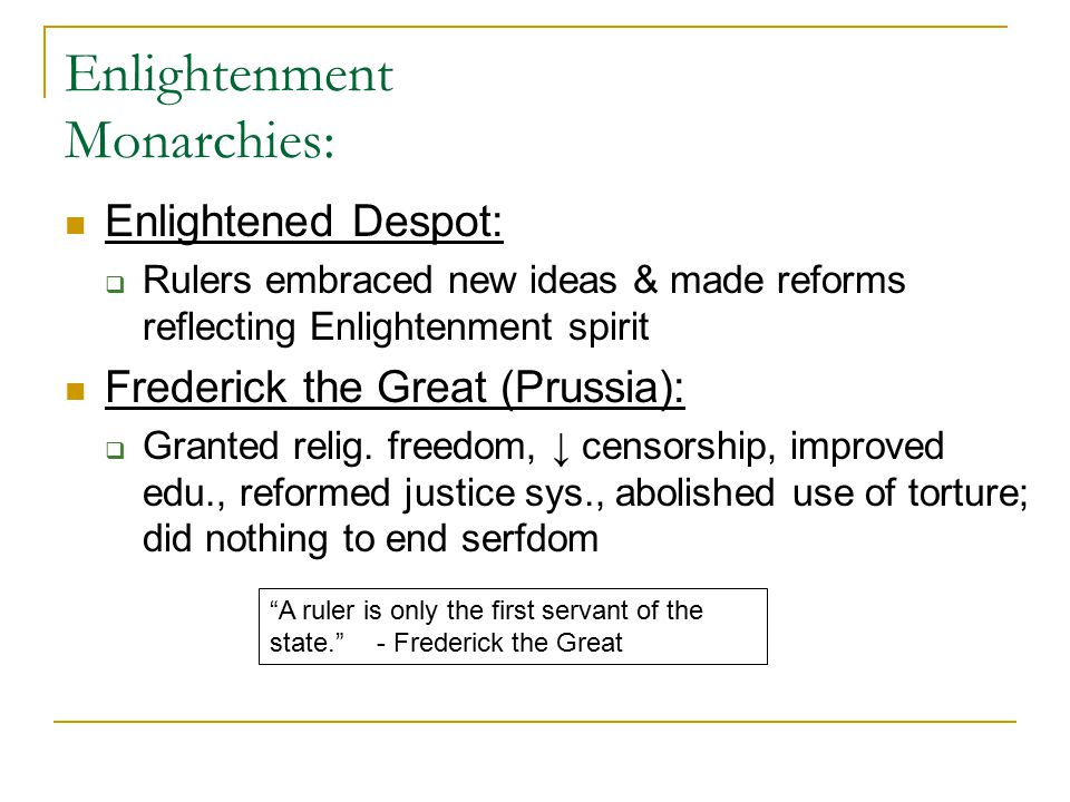 Enlightenment Monarchies: Enlightened Despot:  Rulers embraced new ideas & made reforms reflecting Enlightenment spirit Frederick the Great (Prussia)