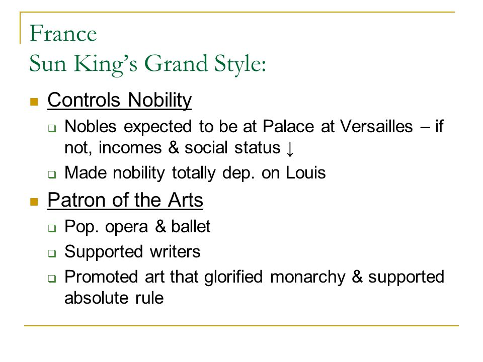 France Sun King's Grand Style: Controls Nobility  Nobles expected to be at Palace at Versailles – if not, incomes & social status ↓  Made nobility t