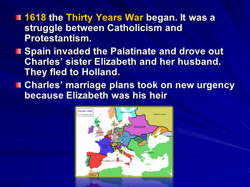 1618 the Thirty Years War began.It was a struggle between Catholicism and Protestantism.