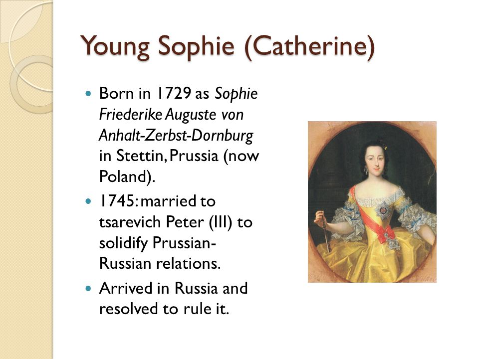 Young Sophie (Catherine) Born in 1729 as Sophie Friederike Auguste von Anhalt-Zerbst-Dornburg in Stettin, Prussia (now Poland).