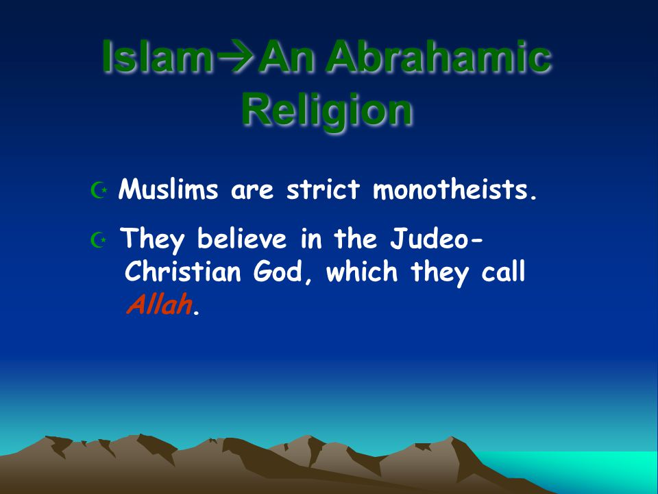 Islam  An Abrahamic Religion  Muslims are strict monotheists.
