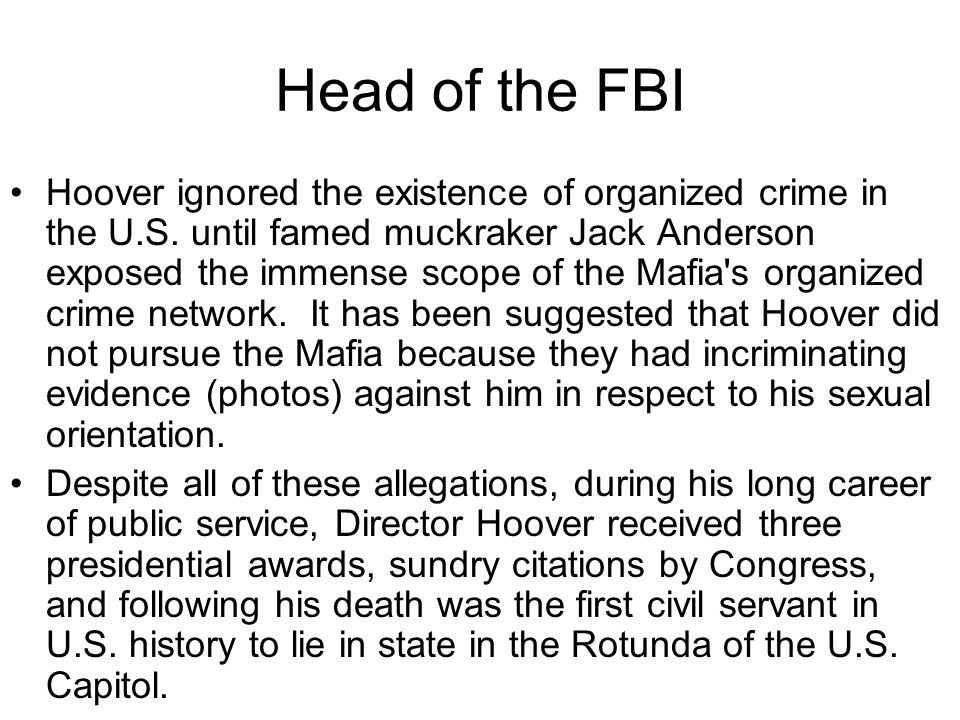 Head of the FBI Hoover ignored the existence of organized crime in the U.S. until famed muckraker Jack Anderson exposed the immense scope of the Mafia