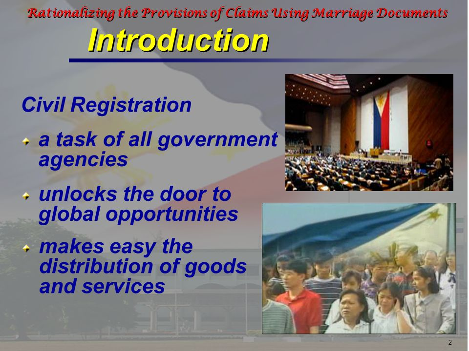 3 Rationalizing the Provisions of Claims Using Marriage Documents Introduction …in order to distribute goods and services to all its members The AFP supports… Civil Registration and… …the use of marriage documents