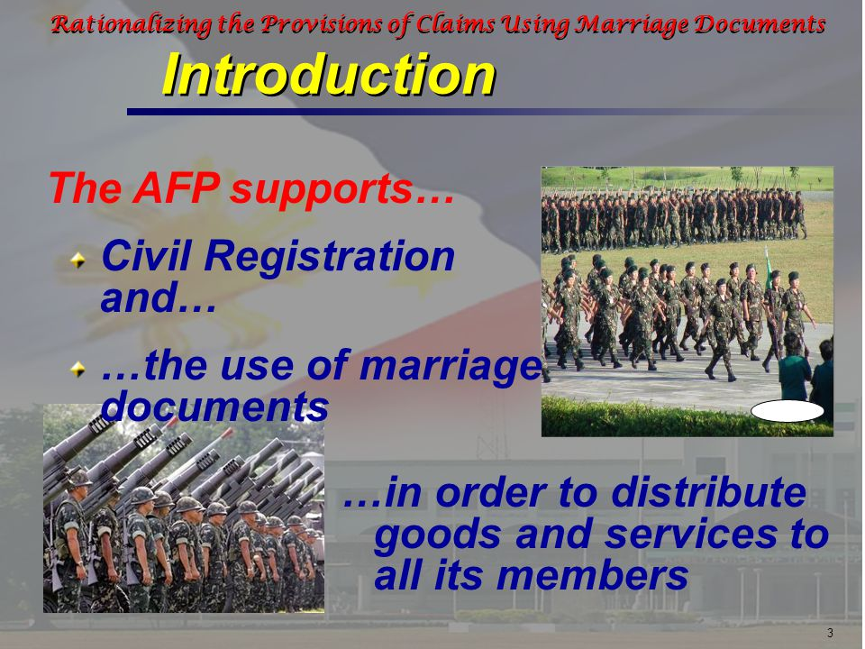 4 Rationalizing the Provisions of Claims Using Marriage Documents Introduction The AFP values the family… …values marriage as the foundation of the family