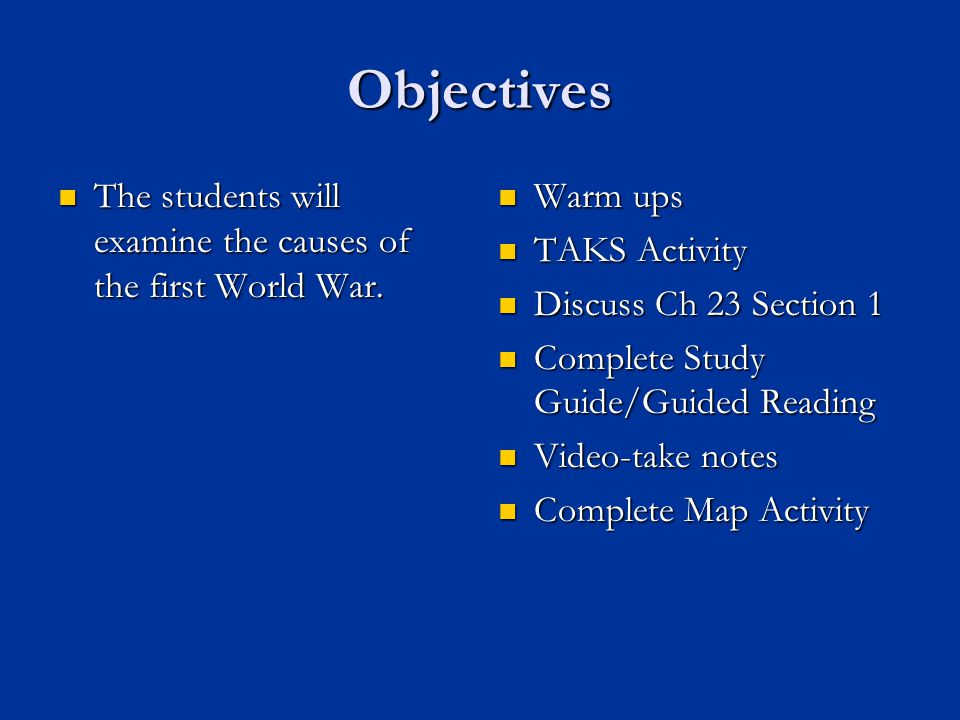Objectives The students will examine the causes of the first World War.