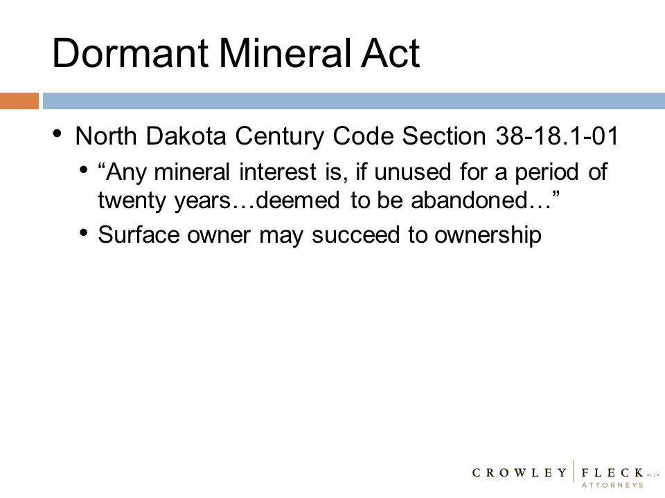 """Dormant Mineral Act North Dakota Century Code Section 38-18.1-01 """"Any mineral interest is, if unused for a period of twenty years…deemed to be abandon"""