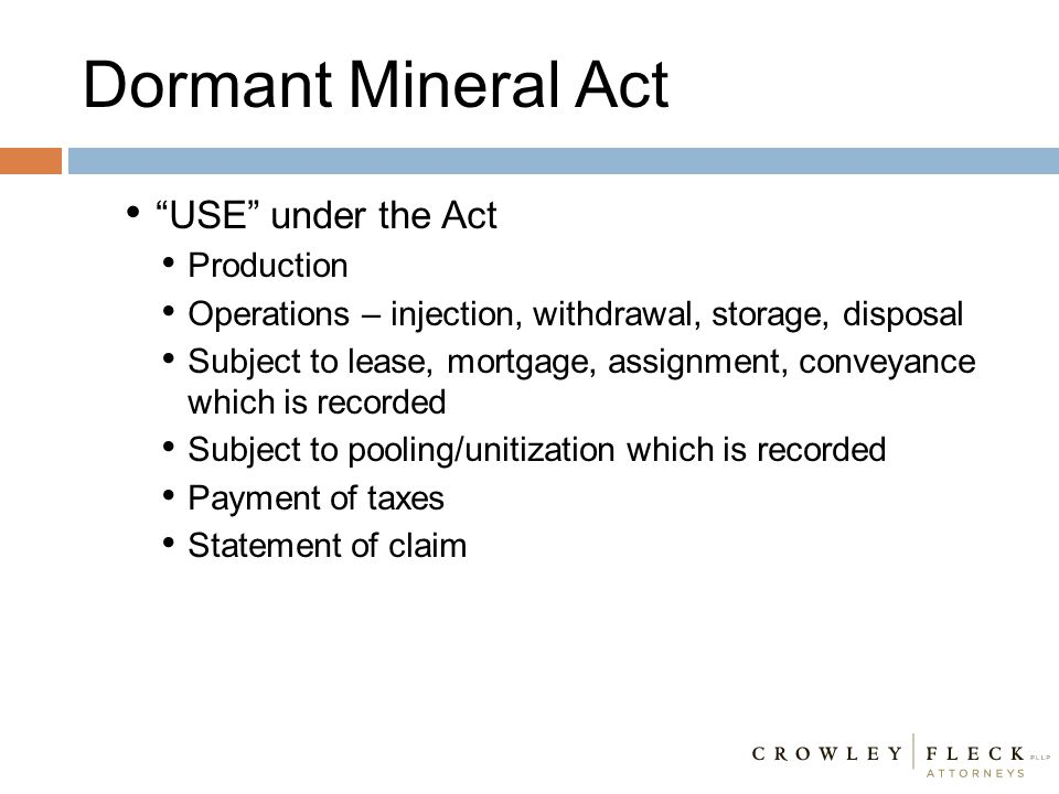 """Dormant Mineral Act """"USE"""" under the Act Production Operations – injection, withdrawal, storage, disposal Subject to lease, mortgage, assignment, conve"""