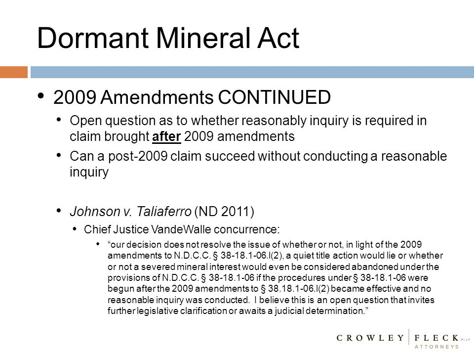 Dormant Mineral Act 2009 Amendments CONTINUED Open question as to whether reasonably inquiry is required in claim brought after 2009 amendments Can a