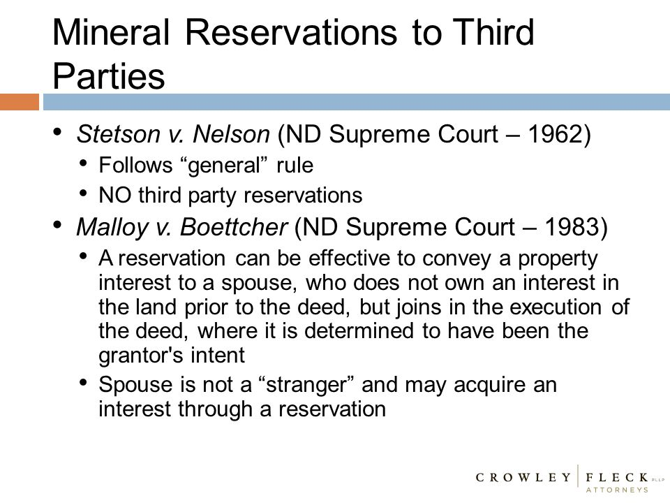 """Mineral Reservations to Third Parties Stetson v. Nelson (ND Supreme Court – 1962) Follows """"general"""" rule NO third party reservations Malloy v. Boettch"""