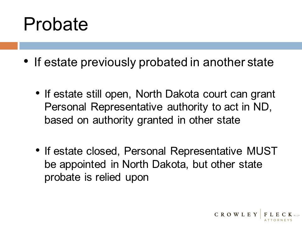 Probate If estate previously probated in another state If estate still open, North Dakota court can grant Personal Representative authority to act in
