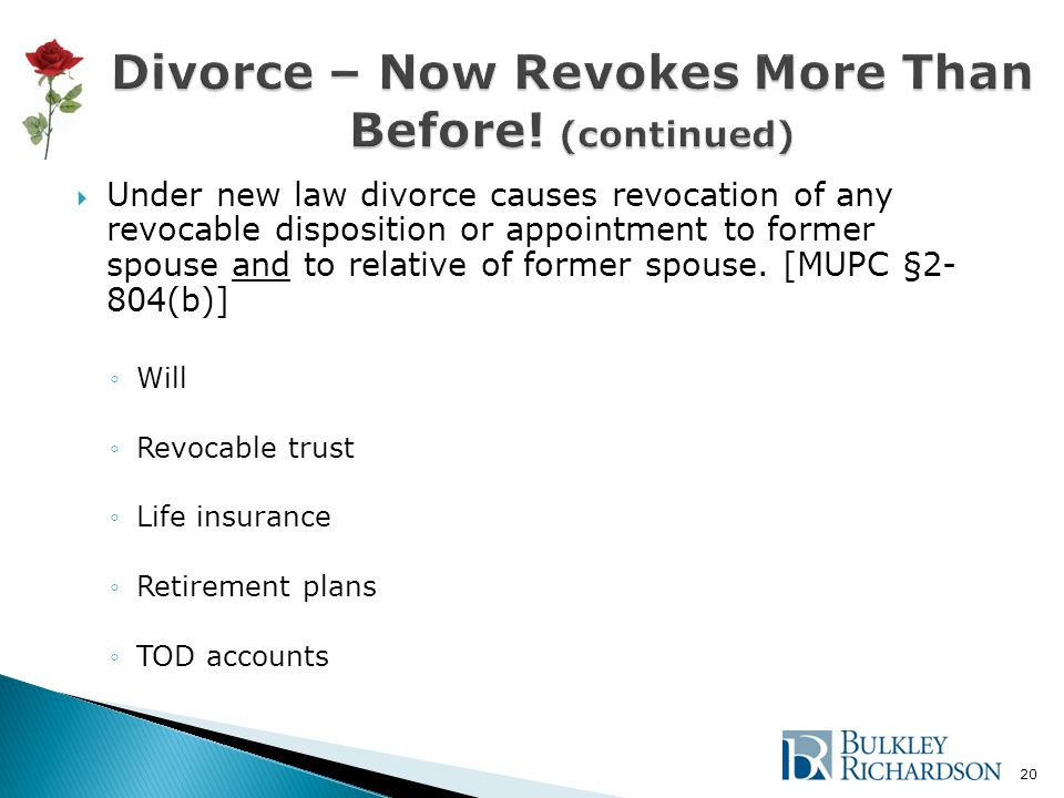  Under new law divorce causes revocation of any revocable disposition or appointment to former spouse and to relative of former spouse.