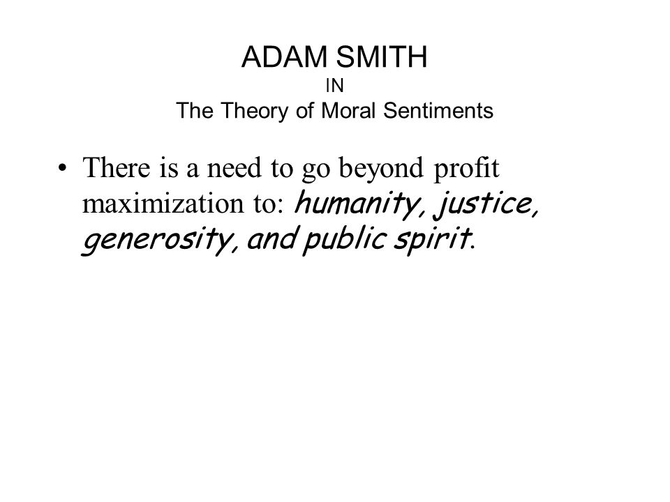 BUSINESS ETHICS AND ECONOMIC SENSE Adam Smith –The Wealth of Nations It is not from the benevolence of the butcher, the brewer,or the baker that we expect out dinner, but from their own interest.