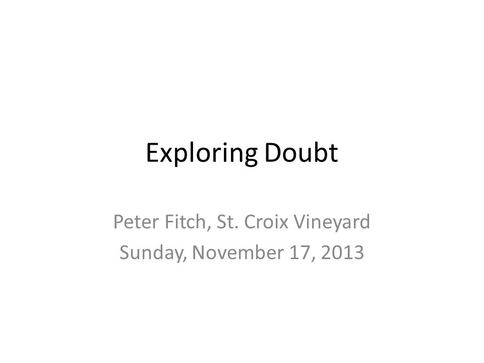Exploring Doubt Peter Fitch, St. Croix Vineyard Sunday, November 17, 2013