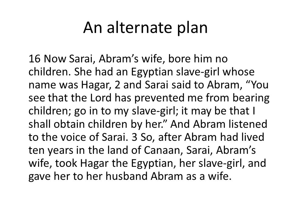 An alternate plan 16 Now Sarai, Abram's wife, bore him no children.