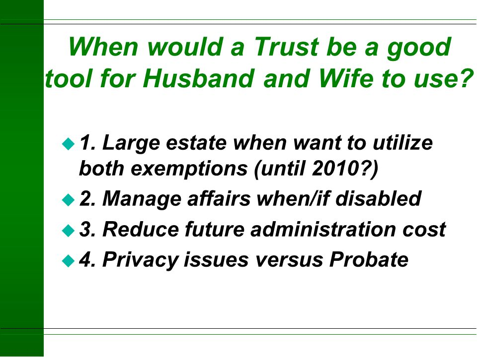 Example of Trust Used by Married Couple 1/2 BTrust Children Income Property owned by A Spouse Transfer at A's death Transfer at B's death Trust proper