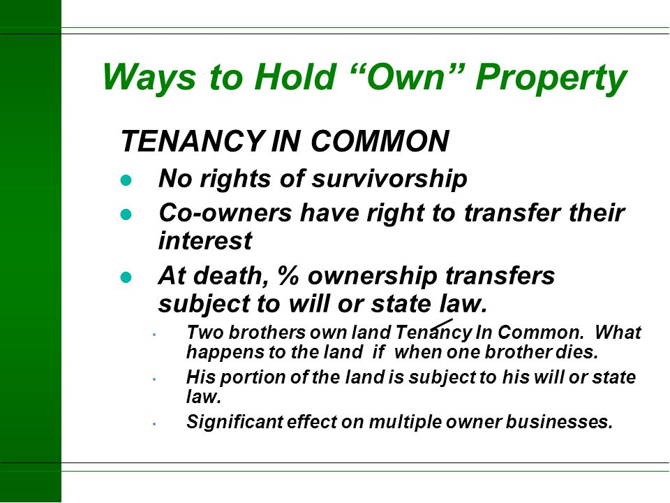 """Ways to Hold """"Own"""" Property u JOINT TENANCY l With Rights of Surviorship u Whoever lives longest – gets the goods l By the Entirety u Same as above, o"""