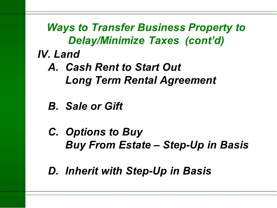Ways to Transfer Business Property to Delay/Minimize Taxes (cont'd) III. Inventory A.Feed -Use Unpaid Bill and Pay Later - Gift B.Market Livestock -Us