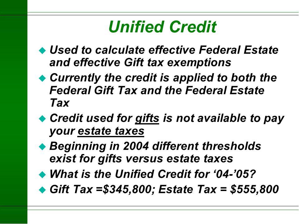 Gift Tax Calculation (example) u Year 1 $6,000 X 18% = $1,080 u Year 2 $21,000+$6,000 = $27,000 l 3,800 Plus 22% of 7,000 = 5,340–1,080 = 4,260 u Year