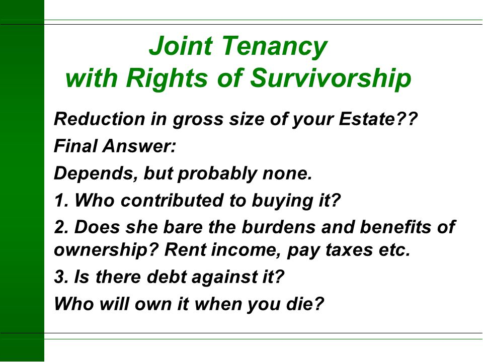 Joint Tenancy with Rights of Survivorship Question: If you add your daughter's name to the title of a $100,000 piece of your real estate, how much red