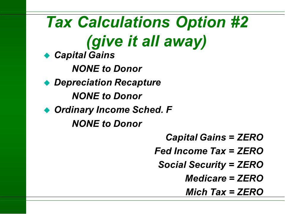Option # 2 - Give it All Away u Home Farm 100 ac X 1,200 = 120,000 GIFT 20,000 basis to donee u Buildings30,000 GIFT, 5,000 basis to depreciate u Smit