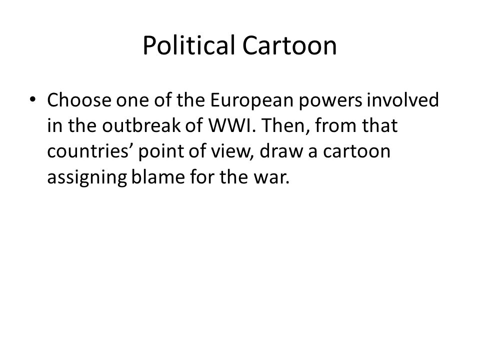 Political Cartoon Choose one of the European powers involved in the outbreak of WWI.