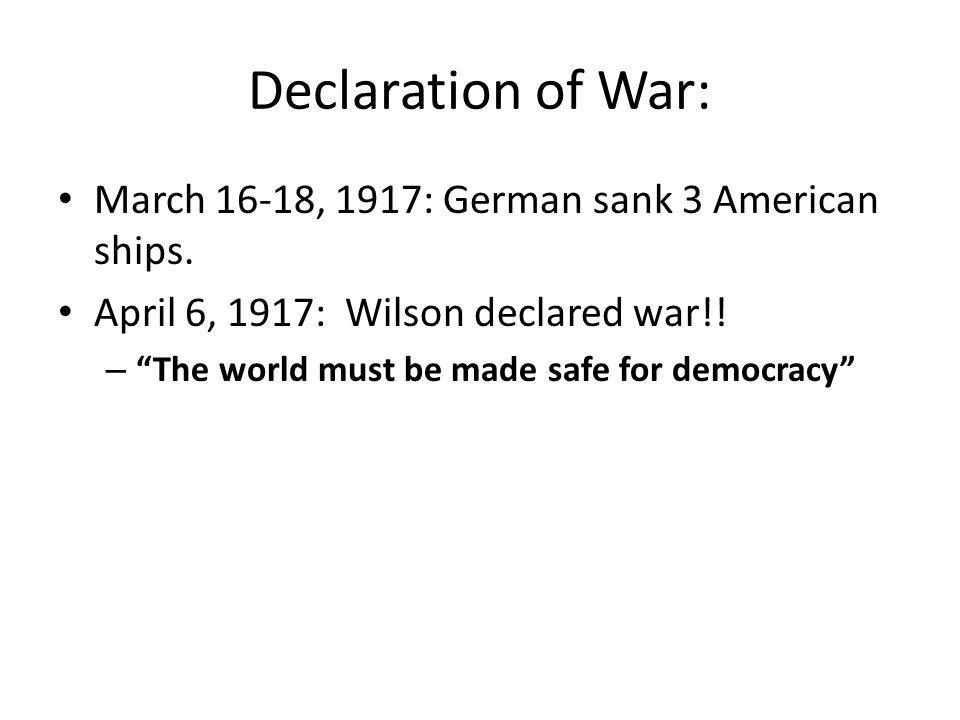 Declaration of War: March 16-18, 1917: German sank 3 American ships.