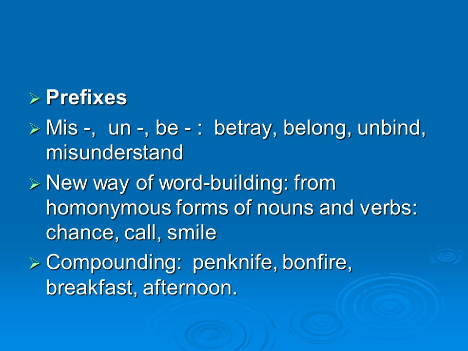  Prefixes  Mis -, un -, be - : betray, belong, unbind, misunderstand  New way of word-building: from homonymous forms of nouns and verbs: chance, c
