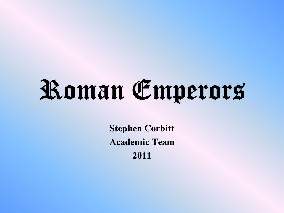 Roman Emperors Stephen Corbitt Academic Team 2011