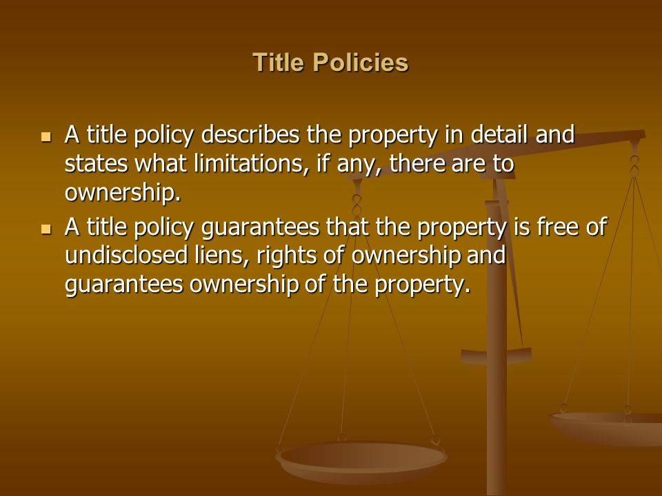 Title Policies A title policy describes the property in detail and states what limitations, if any, there are to ownership.