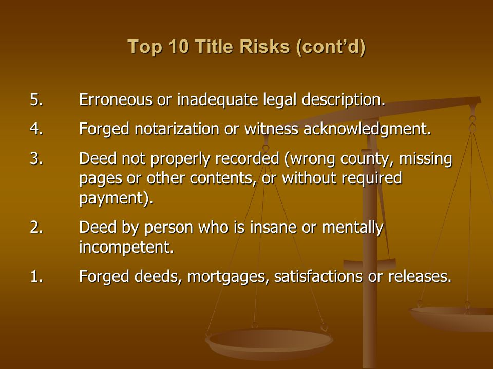 Top 10 Title Risks (cont'd) 5. Erroneous or inadequate legal description.