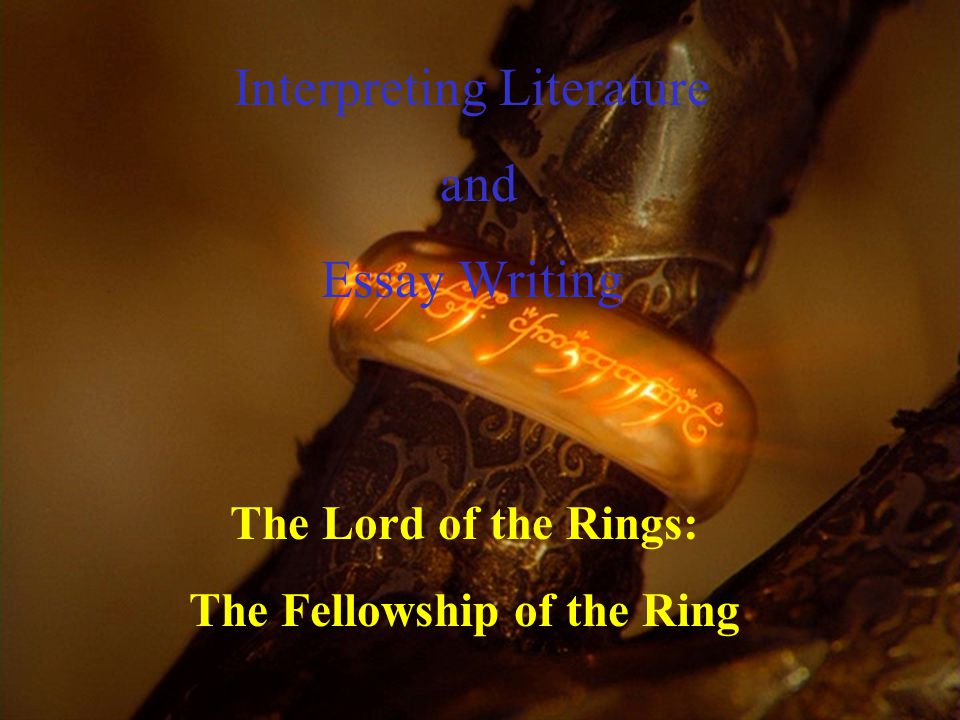 Interpreting Literature and Essay Writing The Lord of the Rings: The Fellowship of the Ring