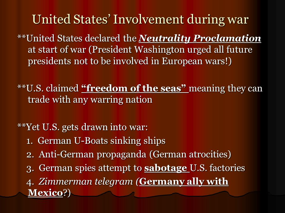 United States' Involvement during war **United States declared the Neutrality Proclamation at start of war (President Washington urged all future pres