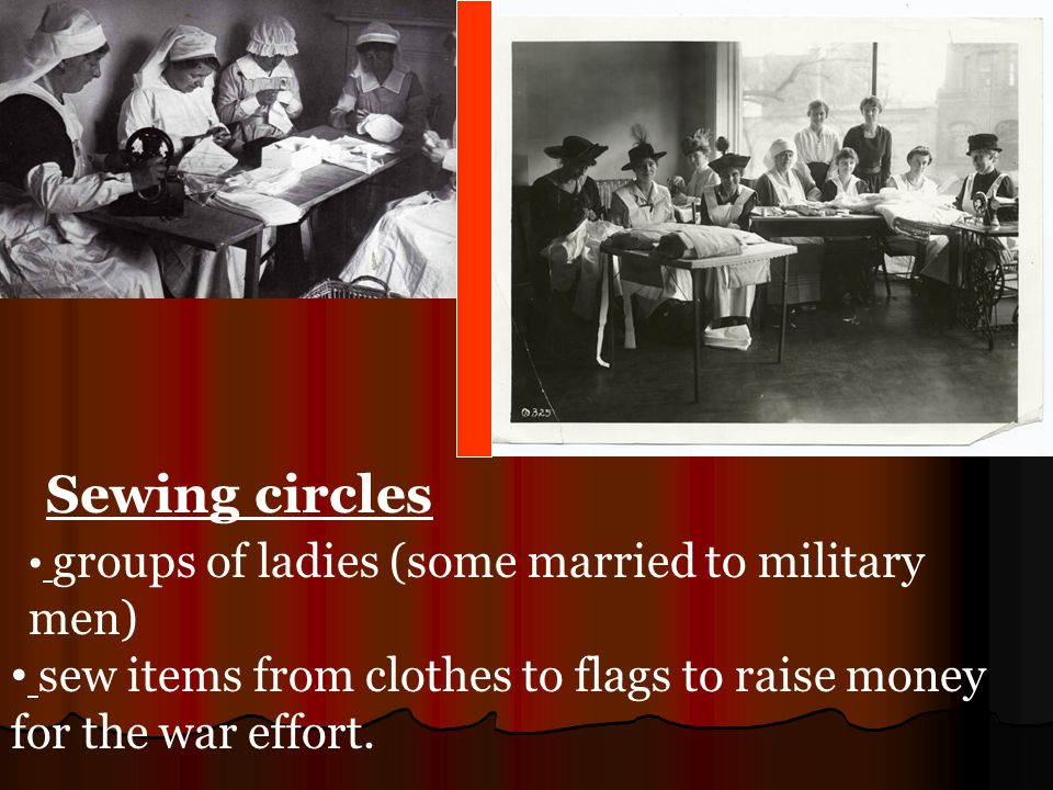 Sewing circles sew items from clothes to flags to raise money for the war effort.
