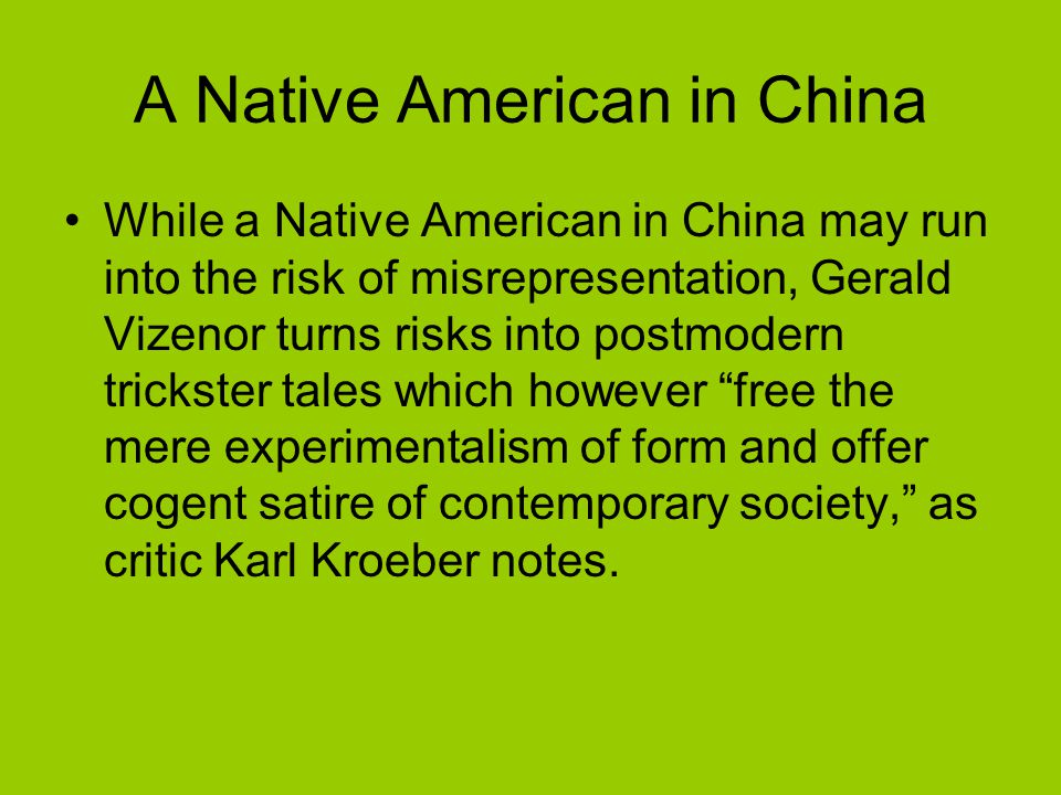 A Native American in China While a Native American in China may run into the risk of misrepresentation, Gerald Vizenor turns risks into postmodern tri