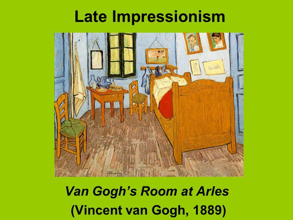 Late Impressionism Van Gogh's Room at Arles (Vincent van Gogh, 1889)