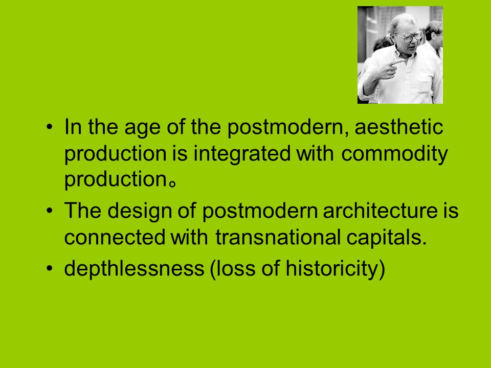 In the age of the postmodern, aesthetic production is integrated with commodity production 。 The design of postmodern architecture is connected with transnational capitals.
