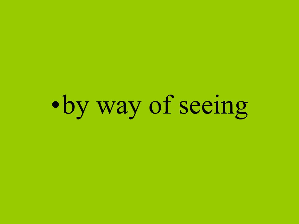 by way of seeing