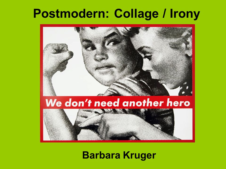 Postmodern: Collage / Irony Barbara Kruger