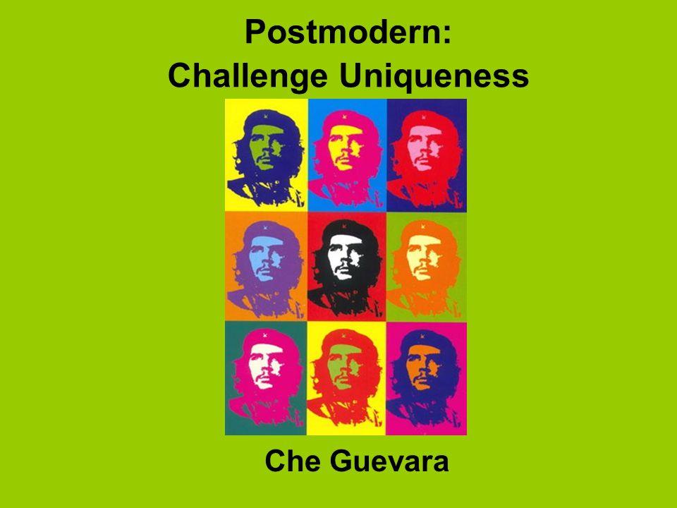 Postmodern: Challenge Uniqueness Che Guevara