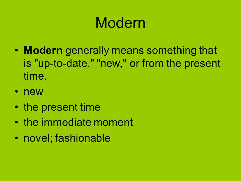 Modern Modern generally means something that is